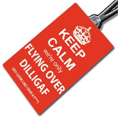 Keep Calm We're Flying Over DILLIGAF Tag